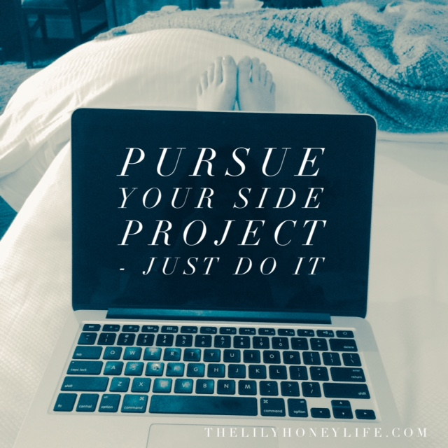 how to pursue your side project {thelilyhoneylife}