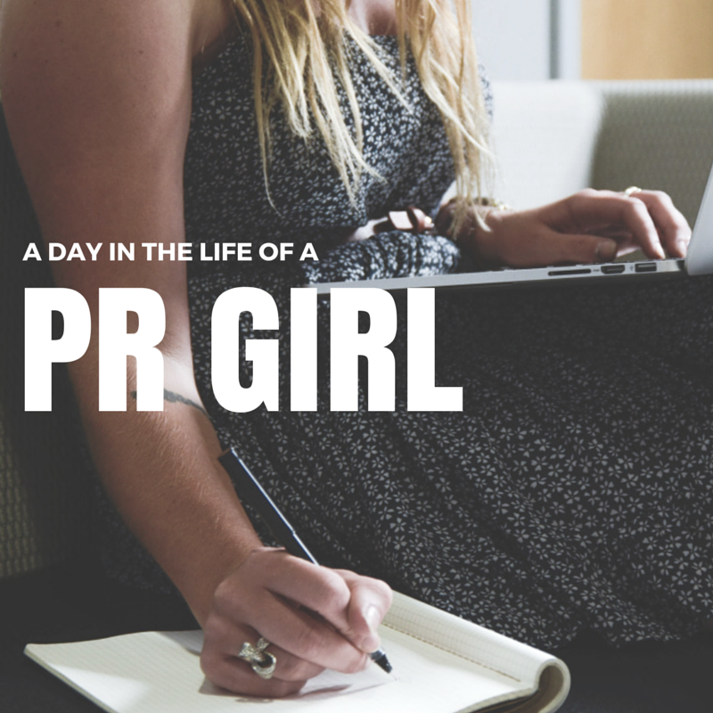 A DAY IN THE LIFE OF A PR GIRL